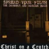 CHRIST ON A CRUTCH  - CD SPREAD YOUR FILTH..