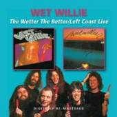 WET WILLIE  - CD WETTER THE BETTER/LEFT..