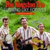KINGSTON TRIO  - CD TURNING LIKE FOREVER:..