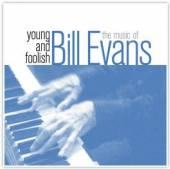 EVANS BILL  - CD YOUNG AND FOOLISH - THE MUSIC