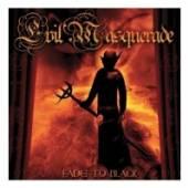 EVIL MASQUERADE  - CD FADE TO BLACK