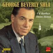 SHEA GEORGE BEVERLY  - 2xCD I'D RATHER HAVE JESUS