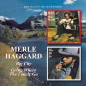 HAGGARD MERLE  - CD BIG CITY / GOING WHERE THE LONELY GO