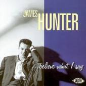 JAMES HUNTER BAND  - CD BELIEVE WHAT I SAY