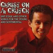 CHRIST ON A CRUTCH  - CD SHIT EDGE & OTHER SONGS..