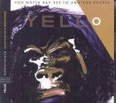 YELLO  - CD YOU GOTTA SAY YES TO ANOTHER EXCESS