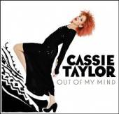 TAYLOR CASSIE  - CD OUT OF MY MIND