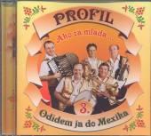 PROFIL  - CD AKO ZA MLADA 3 ODIDEM DO MEXIKA