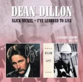 DILLON DEAN  - CD SLICK NICKEL/I'VE..