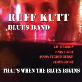 RUFF KUTT BLUES BAND  - CD THAT'S WHEN THE BLUES BEG