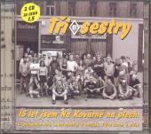 TRI SESTRY  - 2xCD BEST OF-15 LET JSEM NA KOVARNE