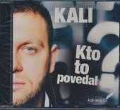 KALI  - CD KTO TO POVEDAL?