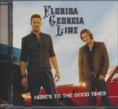 FLORIDA GEORGIA LINE  - CD HERE'S TO THE GOOD TIMES