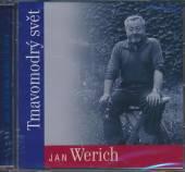 WERICH JAN  - CD TMAVOMODRY SVET