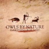 OWLS BY NATURE  - CD EVERYTHING IS HUNTED