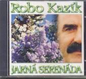 KAZIK ROBO  - CD JARNA SERENADA /9/