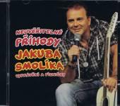 SMOLIK JAKUB  - CD NEUVERITELNE PRIHODY JAKUBA SMOLIKA