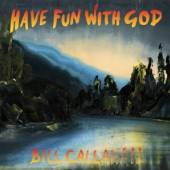 CALLAHAN BILL  - CD HAVE FUN WITH GOD