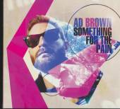 BROWN AD  - CD SOMETHING FOR THE PAIN