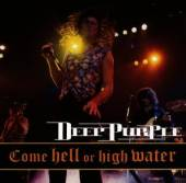DEEP PURPLE  - CD COME HELL OR HIGH WATER