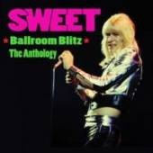 SWEET  - 2xCD BALLROOM BLITZ: ANTHOLOGY