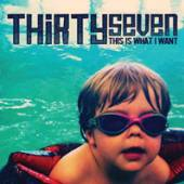 THIRTYSEVEN  - CD THIS IS WHAT I WANT