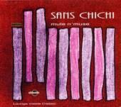 SANS CHICHI  - CD MUTE N' MUSE