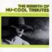 REBIRTH OF NU-COOL TRIBUTES / ..  - CD REBIRTH OF NU-COOL TRIBUTES / VARIOUS