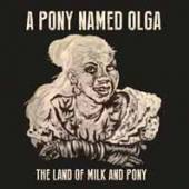 PONY NAMED OLGA  - VINYL LAND OF MILK AND.. [LTD] [VINYL]