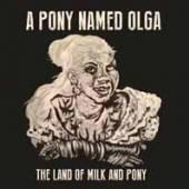 PONY NAMED OLGA  - CD LAND OF MILK AND PONY