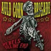 AULD CORN BRIGADE  - CD REBELS TILL THE END