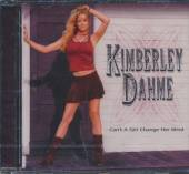DAHME KIMBERLEY  - CD CAN T A GIRL CHANGE HER MIND