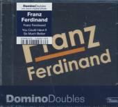 FRANZ FERDINAND  - 2xCD FRANZ FERDINAND/YOU COULD...