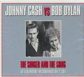 CASH JOHNNY & BOB DYLAN  - 2xCD SINGER AND THE SONG