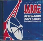 JARRE JEAN-MICHEL  - CD DESTINATION DOCKLANDS