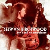 BIRCHWOOD SELWYN  - CD DON'T CALL NO AMBULANCE