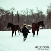 EPHEMERALS  - CD NOTHIN IS EASY