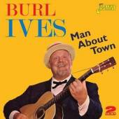 IVES BURL  - 2xCD MAN ABOUT TOWN