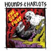 HOUNDS & HARLOTS  - CD GOOD FIGHT