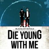 BLACKLIST ROYALS  - CD DIE YOUNG WITH ME