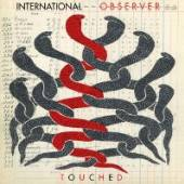 INTERNATIONAL OBSERVER  - CD TOUCHED