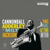 CANNONBALL ADDERLEY & MILT JAC..  - VINYL THINGS ARE GETTING BETTER [VINYL]
