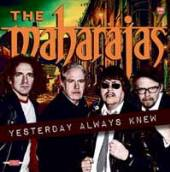 MAHARAJAS  - CD YESTERDAY ALWAYS KNEW