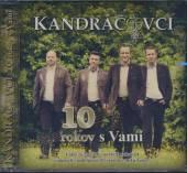 KANDRACOVCI  - CD 10 ROKOV S VAMI