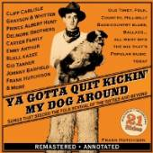VARIOUS  - CD YA GOTTA QUIT KICKIN MY DOG AROUND