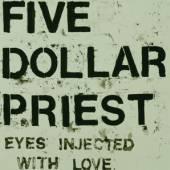FIVE DOLLAR PRIEST  - VINYL EYES INJECTED WITH LOVE [VINYL]
