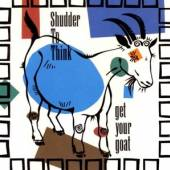 SHUDDER TO THINK  - CD GET YOUR GOAT