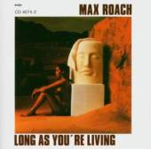 ROACH MAX (S. TURRENTINE T. TU..  - CD LONG AS YOU'RE LIVING