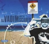 DJ VADIM  - CD DON'T BE SCARED