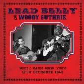 LEADBELLY & WOODY GUTHRIE  - CD WNYC RADIO NEW YORK 12 DECEMBER 1940